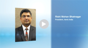 Interview with Mr. Rishi Mohan Bhatnagar, President, Aeris India