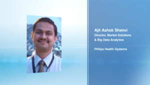 Interview with Ajit Shenvi, Director- Market Solutions & Big Data Analytics, Philips Health Systems