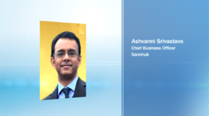 Interview with Ashvanni Srivastava, Chief Business Officer, Sanohub