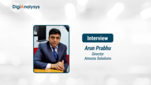 Interview with Arun Prabhu, Director, Amosta Solutions