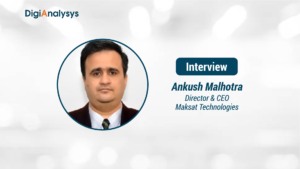 Exclusive Interview with Ankush Malhotra, Director & CEO, Maksat Technologies