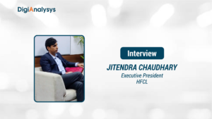 Exclusive Interview with Jitendra Chaudhary, Executive President, HFCL